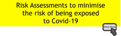 Risk Assessments to minimise the risk of being exposed  to Covid-19
