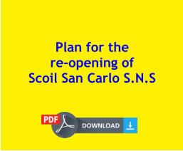 Plan for the  re-opening of  Scoil San Carlo S.N.S